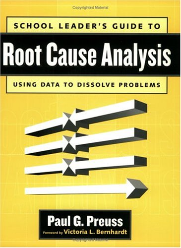 School leader's guide to root cause Analysis Using Data to Dissolve Problems  2003 9781930556539 Front Cover