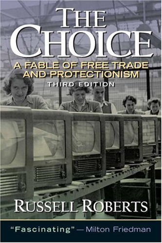 Choice A Fable of Free Trade and Protection 3rd 2007 (Revised) 9780131433540 Front Cover