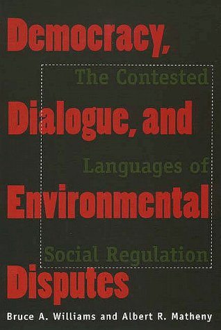 Democracy, Dialogue, and Environmental Disputes The Contested Languages of Social Regulation  1998 9780300075540 Front Cover