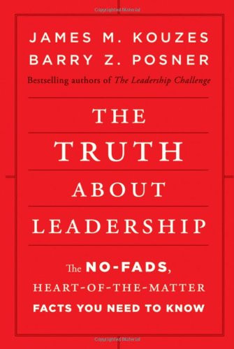 Truth about Leadership The No-Fads, Heart-of-the-Matter Facts You Need to Know  2010 9780470633540 Front Cover
