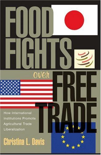 Food Fights over Free Trade How International Institutions Promote Agricultural Trade Liberalization  2003 edition cover