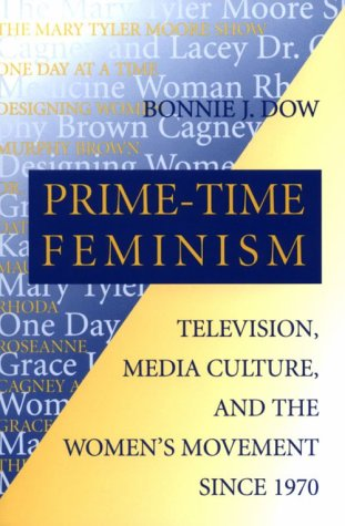 Prime-Time Feminism Television, Media Culture, and the Women's Movement since 1970  1996 edition cover