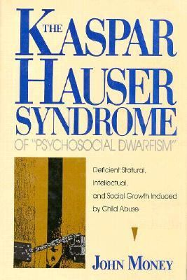 Kaspar Hauser Syndrome of Psychosocial Dwarfism Deficient Statural, Intellectual and Social Growth Induced by Child Abuse N/A 9780879757540 Front Cover