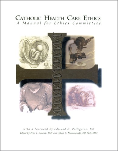Catholic Health Care Ethics A Manual for Ethics Committees N/A edition cover