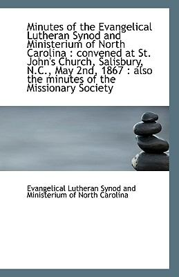 Minutes of the Evangelical Lutheran Synod and Ministerium of North Carolin : Convened at St. John's N/A 9781113427540 Front Cover