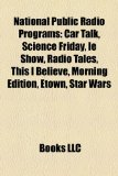 National Public Radio Programs Car Talk, Science Friday, le Show, Radio Tales, This I Believe, Morning Edition, Etown, Star Wars N/A edition cover