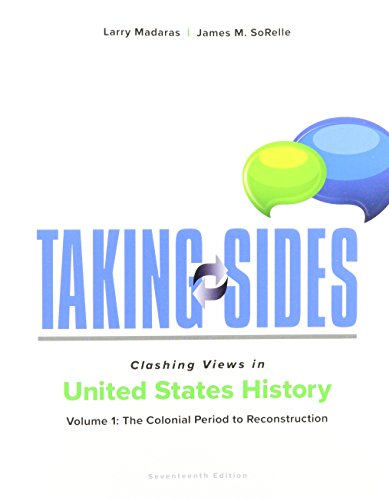 Taking Sides: Clashing Views in United States History, Volume 1: the Colonial Period to Reconstruction  17th 2017 9781259677540 Front Cover