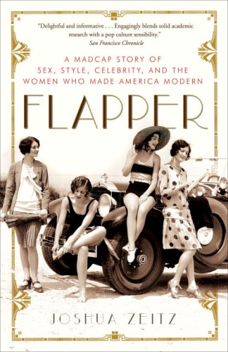 Flapper A Madcap Story of Sex, Style, Celebrity, and the Women Who Made America Modern N/A edition cover