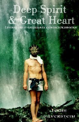 Deep Spirit and Great Heart Living in Marijuana Consciousness N/A 9781401038540 Front Cover