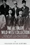 Ultimate Wild West Collection Buffalo Bill Cody, Wyatt Earp, Doc Holliday, Wild Bill Hickok, Calamity Jane, Jesse James, Billy the Kid, Butch Cassidy and the Sundance Kid N/A 9781492339540 Front Cover