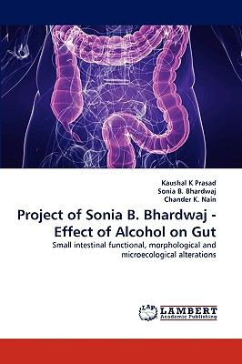 Project of Sonia B Bhardwaj - Effect of Alcohol on Gut N/A 9783838359540 Front Cover