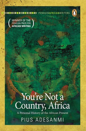 You're Not a Country, Africa A Personal History of the African Present  2011 edition cover