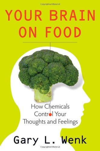 Your Brain on Food How Chemicals Control Your Thoughts and Feelings 2nd 2010 edition cover