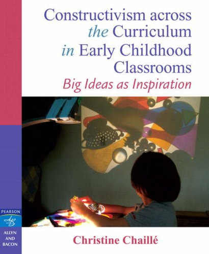 Constructivism Across the Curriculum in Early Childhood Classrooms Big Ideas as Inspiration  2008 edition cover