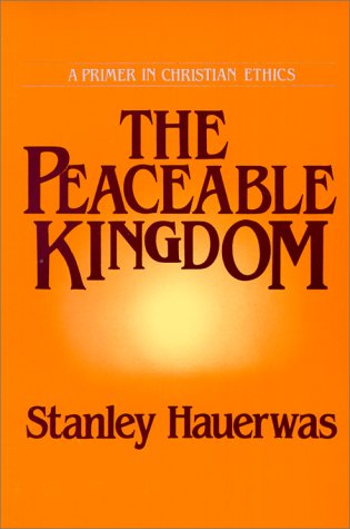 Peaceable Kingdom A Primer in Christian Ethics N/A edition cover