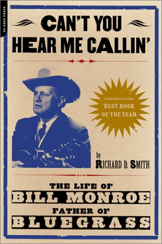 Can't You Hear Me Calling The Life of Bill Monroe, Father of Bluegrass N/A edition cover