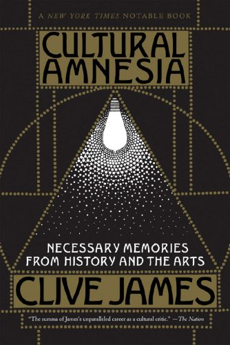 Cultural Amnesia Necessary Memories from History and the Arts N/A edition cover