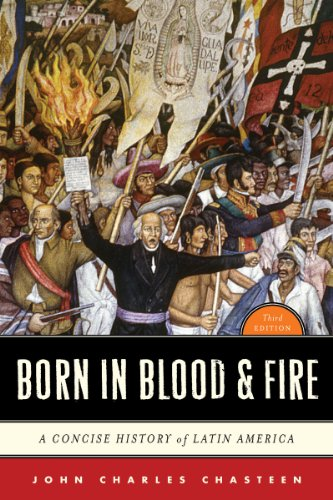 Born in Blood and Fire A Concise History of Latin America 3rd 2011 9780393911541 Front Cover