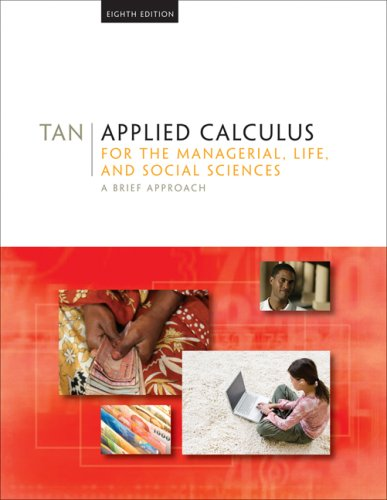 Applied Calculus for the Managerial, Life, and Social Sciences A Brief Approach 8th 2009 9780495387541 Front Cover