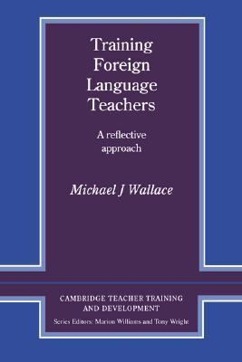 Training Foreign Language Teachers A Reflective Approach  1991 9780521356541 Front Cover