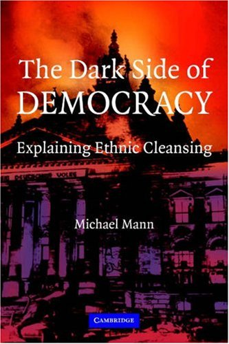 Dark Side of Democracy Explaining Ethnic Cleansing  2004 edition cover