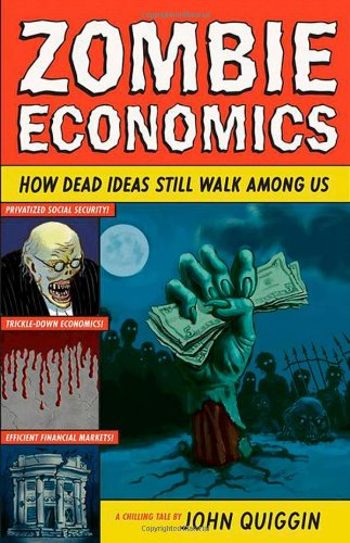 Zombie Economics - How Dead Ideas Still Walk among Us   2012 (Revised) 9780691154541 Front Cover