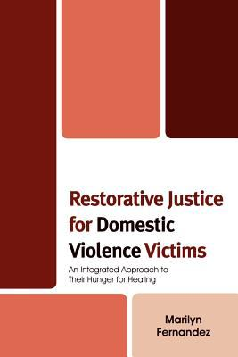 Restorative Justice for Domestic Violence Victims An Integrated Approach to Their Hunger for Healing N/A edition cover