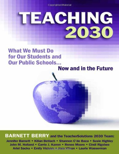 Teaching 2030 What We Must Do for Our Students and Our Public Schools - Now and in the Future  2011 edition cover