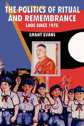 Politics of Ritual and Remembrance Laos since 1975 N/A edition cover