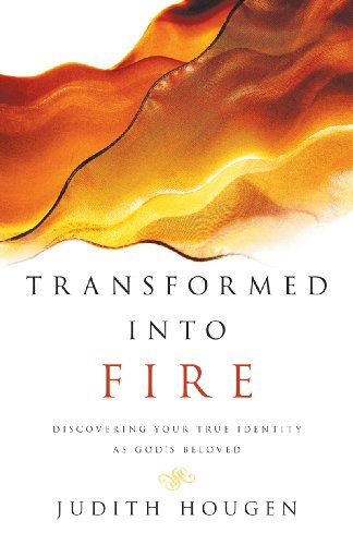 Transformed into Fire Discovering Your True Identity As God's Beloved N/A edition cover