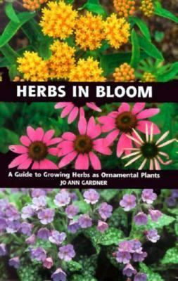 Herbs in Bloom A Guide to Growing Herbs As Ornamental Plants  1998 9780881924541 Front Cover