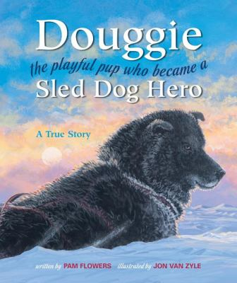 Douggie The Playful Pup Who Became a Sled Dog Hero  2007 9780882406541 Front Cover