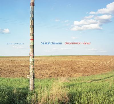 Saskatchewan Uncommon Views  2005 9780888644541 Front Cover