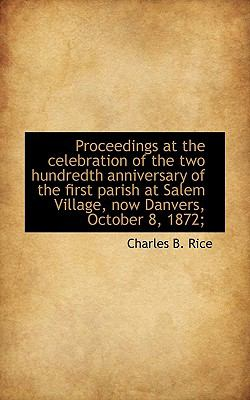 Proceedings at the Celebration of the Two Hundredth Anniversary of the First Parish at Salem Village N/A 9781115369541 Front Cover
