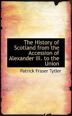 History of Scotland from the Accession of Alexander III to the Union  N/A 9781116739541 Front Cover