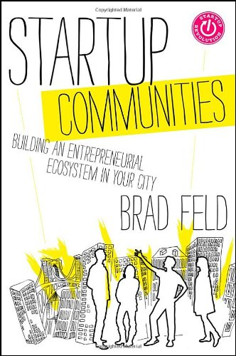Startup Communities Building an Entrepreneurial Ecosystem in Your City  2012 edition cover