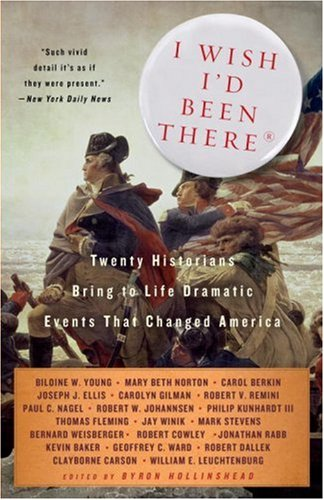 I Wish I'd Been There Twenty Historians Bring to Life the Dramatic Events That Changed America N/A 9781400096541 Front Cover