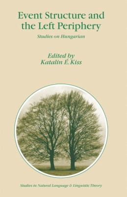 Event Structure and the Left Periphery Studies on Hungarian  2008 9781402047541 Front Cover