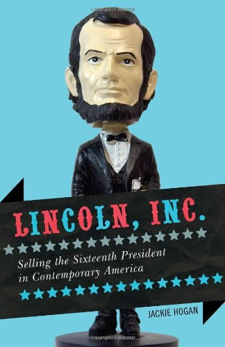 Lincoln, Inc Selling the Sixteenth President in Contemporary America  2011 edition cover
