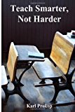 Teach Smarter, Not Harder  N/A 9781483998541 Front Cover