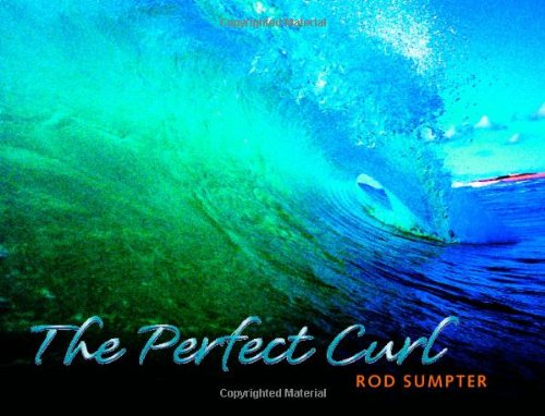 Perfect Curl Classic Waves from Around the World  2006 9781558689541 Front Cover