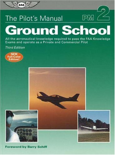Pilot's Manual: Ground School All the Aeronautical Knowledge Required to Pass the FAA Knowledge Exams and Operate as a Private and Commercial Pilot 3rd 2005 edition cover
