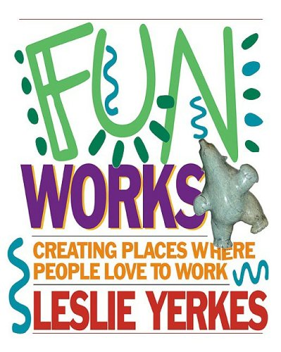 Fun Works Creating Places Where People Love to Work  2001 9781576751541 Front Cover