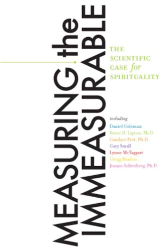 Measuring the Immeasurable The Scientific Case for Spirituality  2008 edition cover