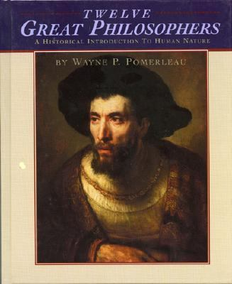 Twelve Great Philosophers A Historical Introduction to Human Nature N/A edition cover