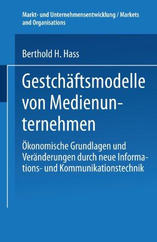 Gesch�ftsmodelle Von Medienunternehmen �konomische Grundlagen und Ver�nderungen Durch Neue Informations- Und Kommunikationstechnik  2002 9783824476541 Front Cover
