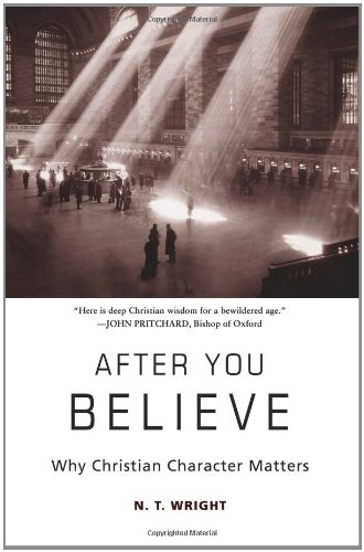 After You Believe Why Christian Character Matters N/A edition cover