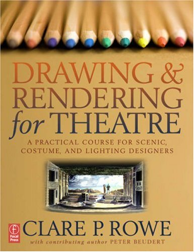 Drawing and Rendering for Theatre A Practical Course for Scenic, Costume, and Lighting Designers  2007 edition cover