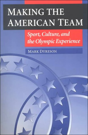 Making the American Team Sport, Culture, and the Olympic Experience  1998 edition cover