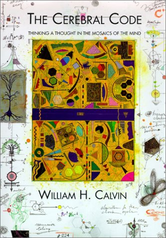Cerebral Code Thinking a Thought in the Mosaics of the Mind  1998 edition cover